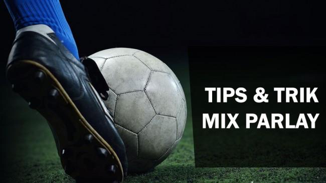 Tips Cara Bermain MixParlay Di Judi Bola Online